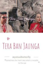 || Tera Ban Jaunga || by cxmwriter