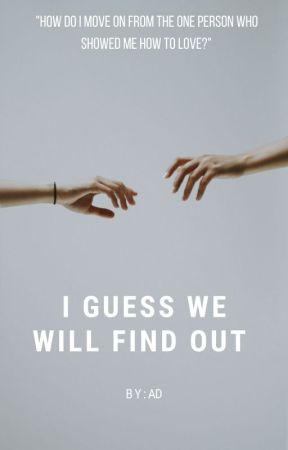 I Guess We Will Find Out (HS) by sweetbbyhs