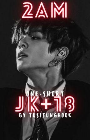 2𝐀𝐌 // +18 // JJK by TusiJungkook
