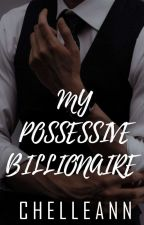 MY POSSESSIVE BILLIONAIRE [Completed] by l_chelleann_l