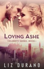 Loving Ashe - Book 1 of the Celebrity Series by MorrighansMuse