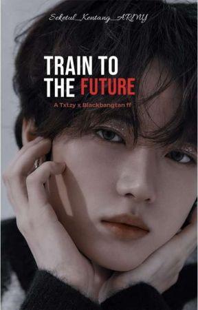 TRAIN TO THE FUTURE [BLACKBANGTAN X TXTZY] by Seketul_Kentang_ARMY