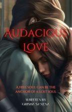 Audacious Love by Grishaavyanna