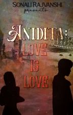 Anidita : Love Is Love  by SonaliRajvanshi