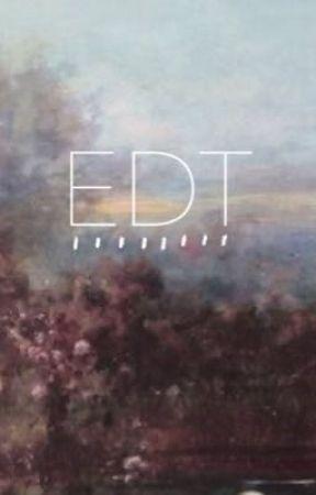 E D T by cendriia
