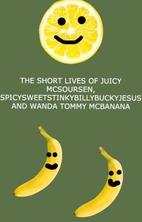 The Short Lives of Juicy McS., Spicyblabla and Wanda T. McBanana by helenahelena__