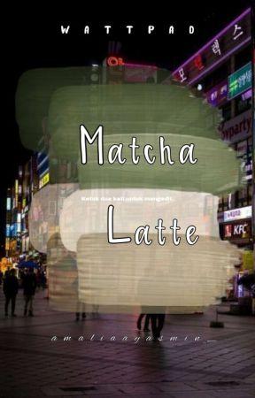 Matcha Latte (Coming Soon) by amaliaayasmin_