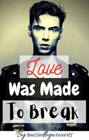 Love Was Made To Break (An Andy Biersack Love Story) by RaisedByWuuves