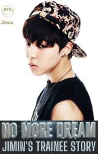 No More Dream: Jimin's Trainee Story by AdrienneArmy