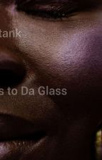 Glass to da Glass by heattank