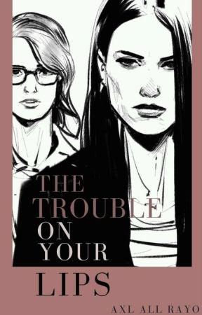 1. The Trouble On Your Lips [Adaptación SuperCorp/Kara G!P] by BottomByKatieMcGrath