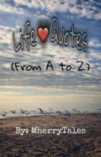 Life Quotes (From A to Z) (Completed) by MherryTales