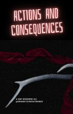 Actions and Consequences by dramaticnightmares