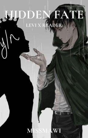 Hidden Fate (Levi x Reader) by missmawii
