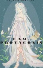 I AM PROTAGONIS oleh NiningG8