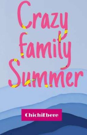 Crazy Family Summer ( A comedy) by ChichiEbere