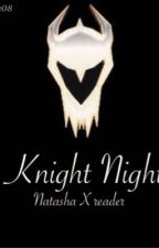 Knight Night (Natasha X Reader) by smh_callie08