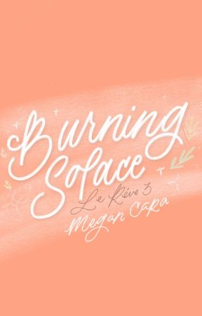 Burning Solace (Le Rêve Series # 3) by MgnCara