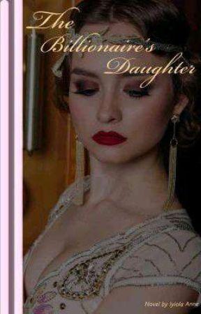 The Billionarie's Daughter by JesutofunmiAnne
