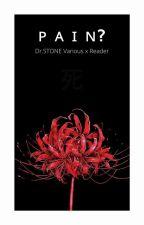 ᴘ ᴀ ɪ ɴ ? (Dr.STONE Various x Reader) (on hiatus) by aaaki-kun