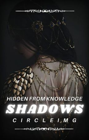 Shadows - Hidden From Knowledge by circleimg