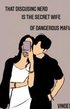 That Disguising Nerd Is The Secret Wife Of Dangerous Mafia Boss by VindexWP