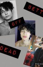 Better off dead ( a Jaden Hossler fanfict) by jay174x