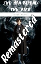 The Man Behind The Mask: Sherlock X Reader [Remastered] by chantellec333