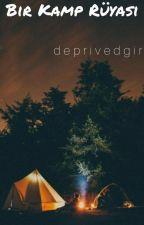 Bir Kamp Rüyası by deprivedgirl