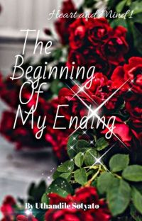 The Beginning Of My Ending [Heart And Mind 1] [Not Edited]  cover
