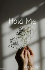 Hold Me by Lovely_Bell