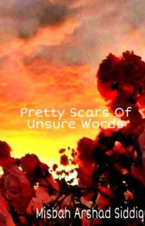 Pretty Scars Of Unsure Words  by MisbahSiddiqui3