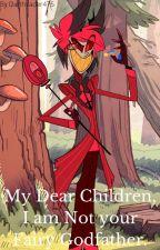 My Dear Children, I am not your Fairy Godfather. [Gravity Falls x Hazbin Hotel] by Darthvader475