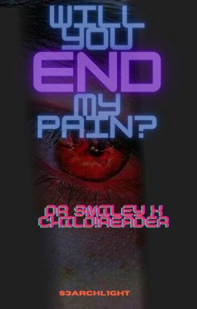 Will You End My Pain? Dr. Smiley x child!reader by s3archl1ght