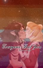 Everyone But You ||  Catradora (Discontinued) by ThatAntisocialWolf
