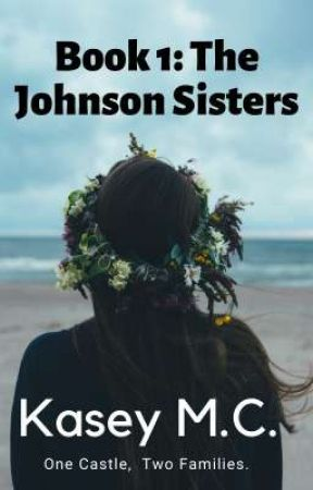 The Johnson Sisters {Book 1} (Draft) by Kasey2022
