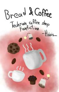 Bread & Coffee [Techrian Fanfiction] cover