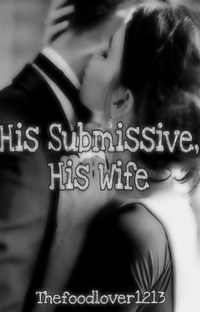 His Submissive, His Wife by thefoodlover1213