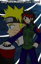 Lazy Hero: Naruto Time Travel by Cyber_TechDude