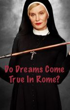 Do Dreams Come True In Rome? by Fionagoodeismygod