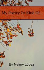 My Poetry Or Kind of... by NamyLP