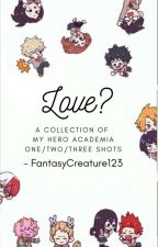 Love? || My Hero Academia by FantasyCreature123