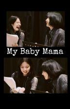 My Baby Mama (Jenlisa Adaptation) G!P by Khaiylee97