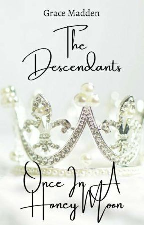 The Descendants; Once In A Honey Moon (Completed) by gracemadden1234