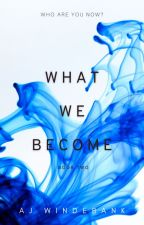 What We Become by ajwinde