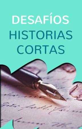 Desafíos de Historias Cortas by WattpadHistoriasCortasES