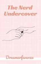 The Nerd Undercover // Book 2 - On hold  by Dreamerfeverxo