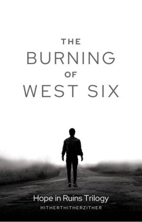 Hope in Ruins: The Burning of West Six by hitherthitherzither