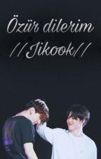 Özür dilerim //Jikook// by Jungkookie_Jeonn
