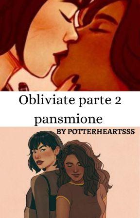 OBLIVIATE PARTE 2 (PANSMIONE) by potterheartsss
